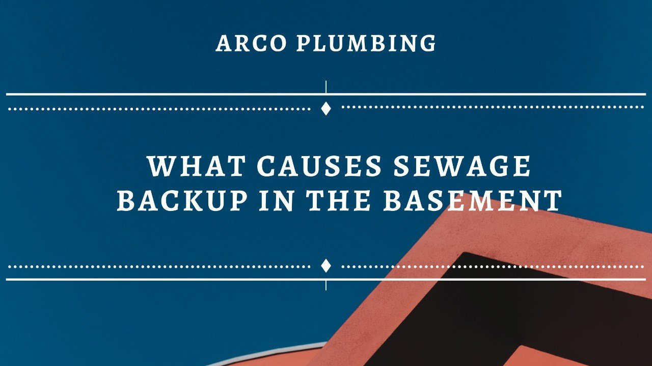main causes of sewage backup in the basement - arco plumbing in westmont - serving chicagoland